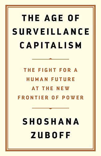 The Age of Surveillance Capitalism: The Fight for a Human Future at the New Frontier of Power par  Shoshana Zuboff