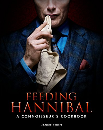 Feeding Hannibal: A Connoisseur's Cookbook par Janice Poon