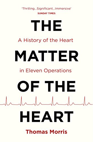 The Matter of the Heart: A History of the Heart in Eleven Operations PDF Books