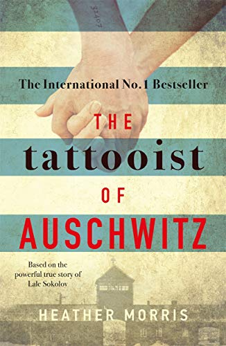 The Tattooist of Auschwitz : Based on the powerful true story of Lale Sokolov