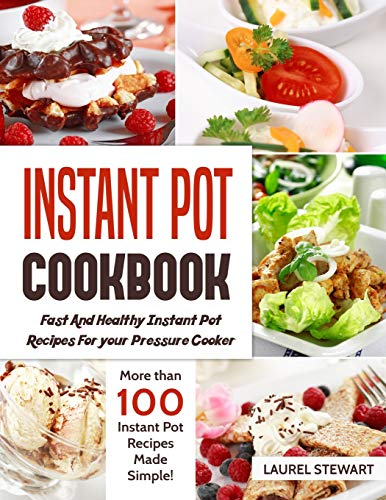 Instant Pot Cookbook  Fast And Healthy Instant Pot Recipes For your  Pressure Cooker More