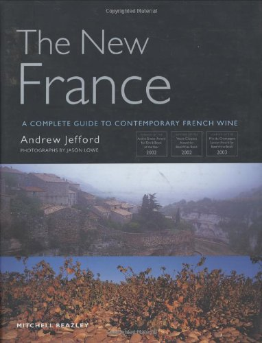 The New France: Complete Guide to Contemporary French Wine