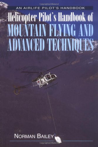 Helicopter Pilot's Handbook of Mountain Flying and Advanced Techniques par  Norman Bailey
