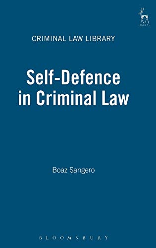 Self-defence in Criminal Law by Boaz Sangero