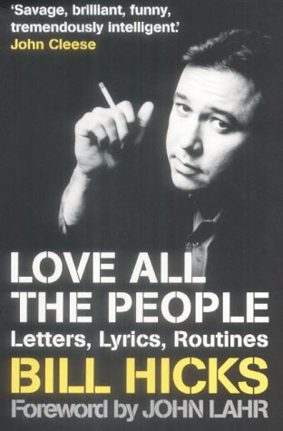 Bill Hicks, Love All the People: Letters, Lyrics, Routines