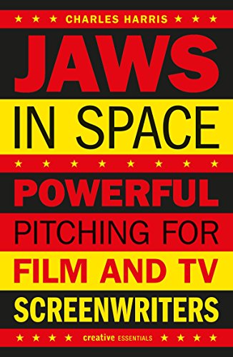 Jaws in Space: Powerful Pitching for Film and TV Screenwriters par  Charles B. Harris