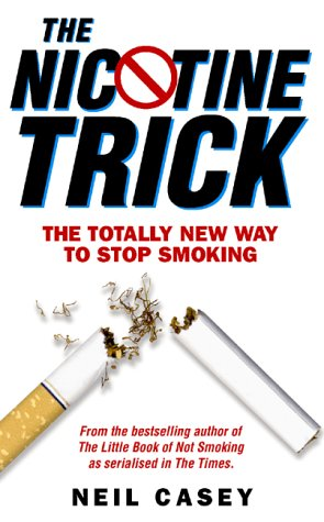 Neil Casey, The Nicotine Trick: The Totally New Way To Stop Smoking