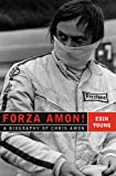 Forza Amon!: A Biography of Chris Amon