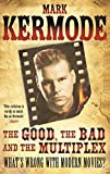 The Good, The Bad and The Multiplex - Mark Kermode