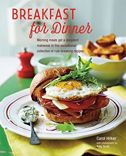 Breakfast for Dinner: Morning Meals Get a Makeover in This Sensational Collection of Rule-breaking Recipes PDF Books