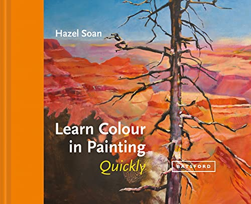 Learn Colour in Painting Quickly par Hazel Soan