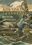Ate the Dog Yesterday: Maritime Casualties, Calamities and Catastrophes