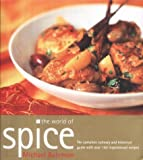 The World of Spice The Complete Culinary and Historical Guide with Over 150 Inspirational Recipes Michael Bateman