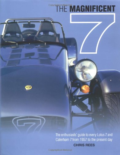 The Magnificent 7: The Enthusiasts' Guide to Every Lotus 7 and Caterham 7 from 1957 to the Present Day PDF Books