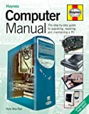Kyle MacRae, The Computer Manual: The Step-by-step Guide to Upgrading and Repairing a PC