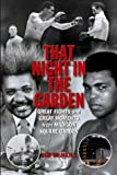 That Night in the Garden: Great Fights and Great Moments from Madison Square Gardens