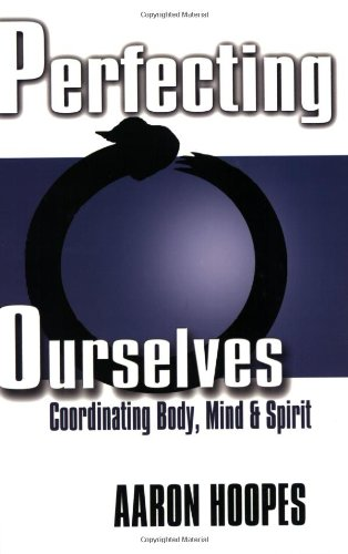 Perfecting Ourselves: Coordinating Body, Mind & Spirit