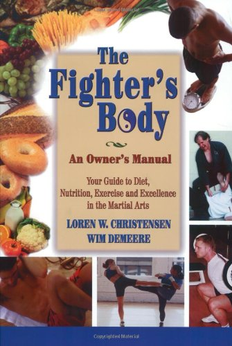 The Fighter's Body: Your Guide to Diet, Nutrition, Exercise and Excellence in the Martial Arts
