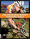The Mountain Biker's Training Bible : A Complete Training Guide for the Competitive Mountain Biker