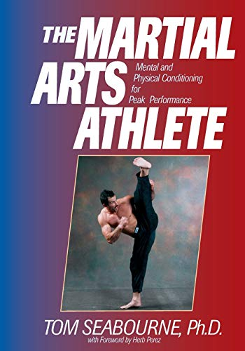 The Martial Arts Athlete: Mental and Physical Conditioning for Peak Performance by Tom Seabourne