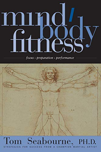 Mind/Body Fitness: Focus, Preparation, Performance by Tom Seabourne