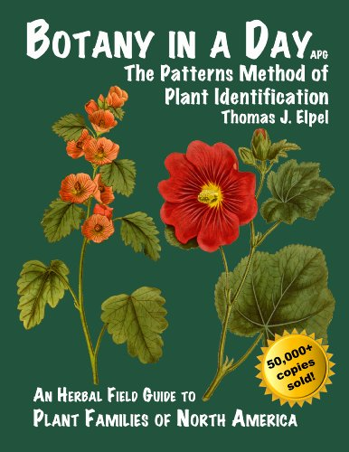 Botany in a Day: The Patterns Method of Plant Identification: An Herbal Field Guide to Plant Families of North America