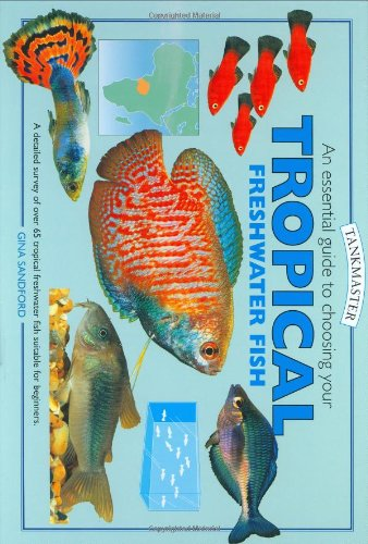 Gina Sandford, An Essential Guide to Choosing Your Tropical Freshwater Fish (Tankmaster S.)