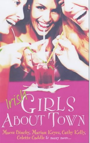 Maeve Binchy,Marian Keyes, Irish Girls About Town