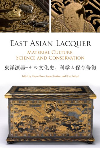 East Asian Lacquer: Material Culture, Science and Conservation PDF Books
