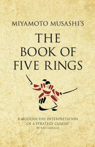 "Miyamoto Musashi's ""The Book of Five Rings"": A Modern-day Interpretation of a Military Classic"