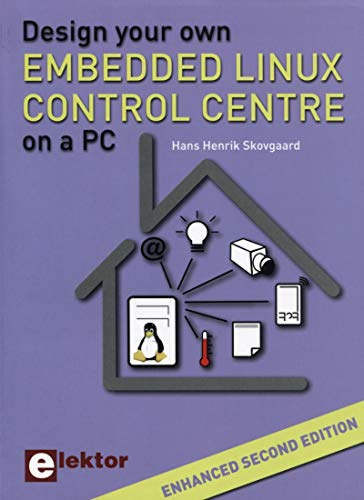Design Your Own Embedded Linux Control Centre on a PC. Enhanced second edition. par Hans-Henrik Skovgaard