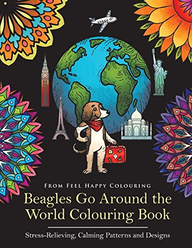 Beagles Go Around the World Colouring Book: Beagle Coloring Book - Perfect Beagle Gifts Idea for Adults and Older Kids