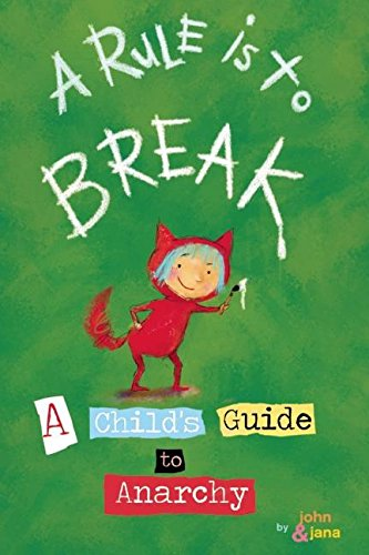 A Rule is to Break : A Child's Guide to Anarchy
