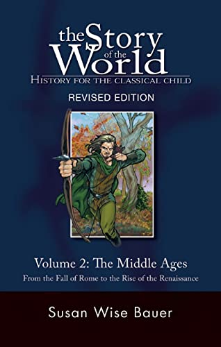 The Story of the World – History for the Classical  Child – V 2 The Middle Ages – From the Fall of Rome to the Rise of the Renaissance Revised