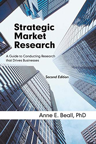 Strategic Market Research: A Guide to Conducting Research that Drives Businesses, Second Edition par  Anne E. Beall