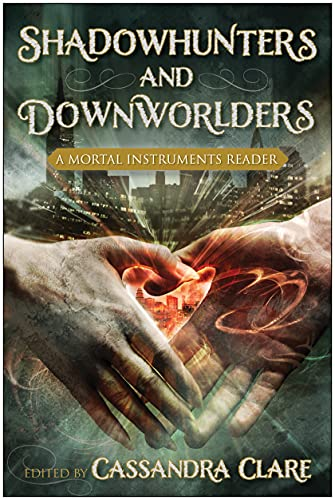 Shadowhunters and Downworlders: A Mortal Instruments Reader.