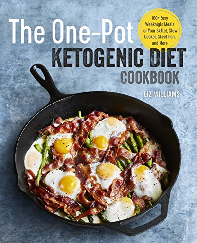 The One-Pot Ketogenic Diet Cookbook: 100+ Easy Weeknight Meals for Your Skillet, Slow Cooker, Sheet Pan, and More
