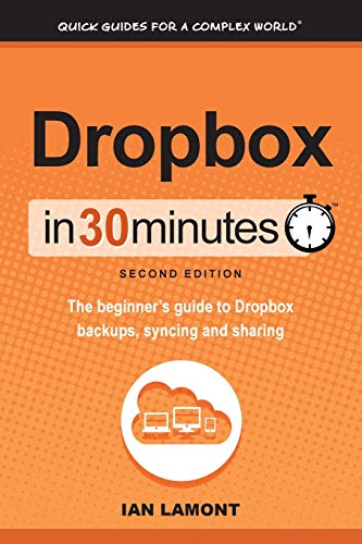 Dropbox In 30 Minutes (2nd Edition): The Beginner's Guide To Dropbox Backup, Syncing, And Sharing par Ian Lamont