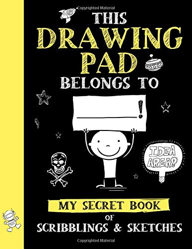 This Drawing Pad Belongs to ______! My Secret Book of Scribblings and Sketches: Sketchbook for Kids, Great Art Supplies & Sketch Book Gifts for Boys Age 4, 5, 6, 7, 8, 9, 10, 11, and 12