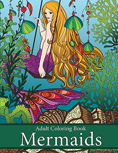 Adult Coloring Book: Mermaids: Life Under the Sea