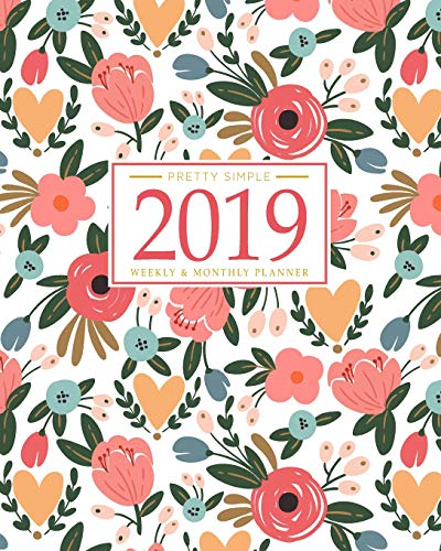 2019 Planner Weekly And Monthly: Calendar + Organizer | Inspirational Quotes And Floral Cover | January 2019 through December 2019