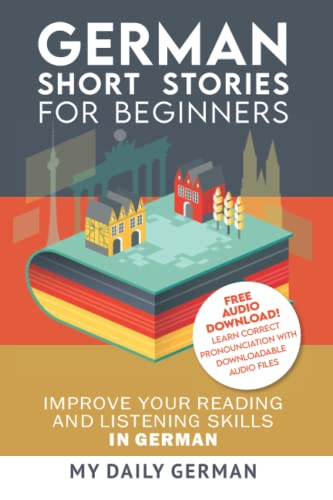 German: Short Stories for Beginners + German Audio: Improve your reading and listening skills in German. Learn German with Stories