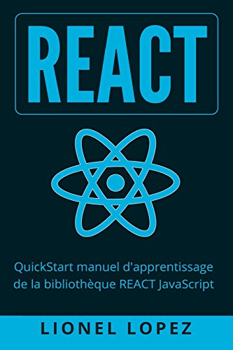 React: QuickStart manuel d'apprentissage de la bibliothèque REACT JavaScript par Lionel Lopez
