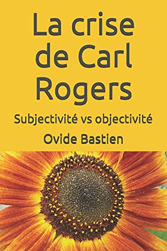 La crise de Carl Rogers: Subjectivité vs objectivité