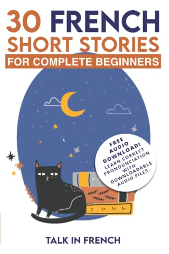 30 French Short Stories for Complete Beginners: Improve your reading and listening skills in French
