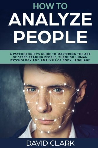 How to Analyze People: A Psychologist's Guide to Mastering the Art of Speed Reading People, Through Human Psychology & Analysis of Body Language par  David Clark