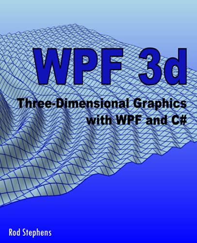 WPF 3d: Three-Dimensional Graphics with WPF and C#