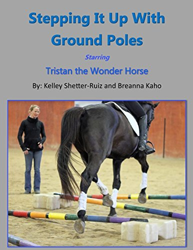 Stepping It Up With Ground Poles Starring Tristan the Wonder Horse par  Kelley Shetter-Ruiz, Breanna Kaho