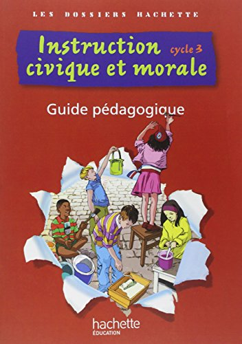 Instruction civique et morale cycle 3 : Guide pédagogique