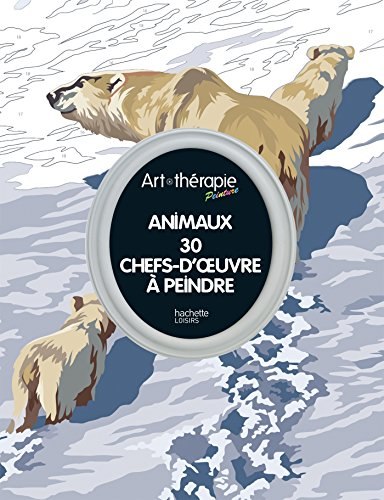 Animaux: 30 chefs-d'oeuvre à peindre